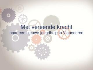 Met vereende kracht  naar een nieuwe jeugdhulp in Vlaanderen