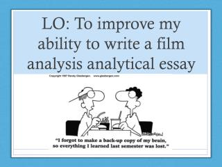 LO: To improve my ability to write a film analysis analytical essay
