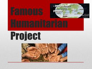 Famous Humanitarian Project