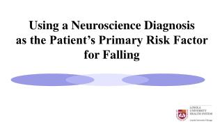 Using a Neuroscience Diagnosis  as the Patient s Primary Risk Factor for Falling
