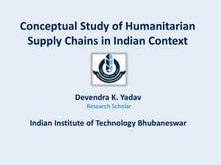 Conceptual Study of Humanitarian Supply Chains in Indian Context