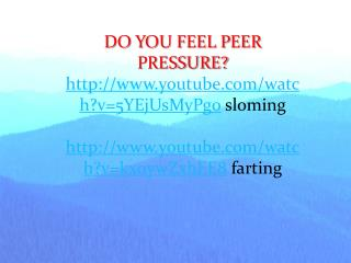 DO YOU FEEL PEER PRESSURE? http:// www.youtube.com/watch?v=5YEjUsMyPg0 sloming