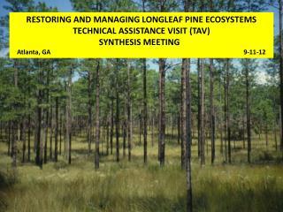 RESTORING AND MANAGING LONGLEAF PINE ECOSYSTEMS TECHNICAL ASSISTANCE VISIT (TAV)
