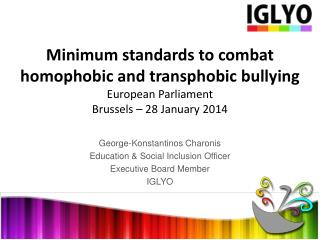 George- Konstantinos  Charonis Education & Social Inclusion Officer Executive Board  Member IGLYO