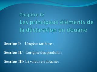 Chapitre IV Les principaux éléments de la déclaration en douane