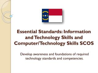Essential Standards: Information and Technology Skills and Computer/Technology Skills SCOS