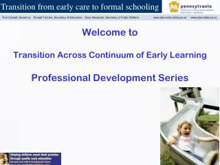 Welcome to Transition Across Continuum of Early Learning Professional Development Series