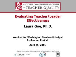 Evaluating Teacher/Leader Effectiveness Laura Goe, Ph.D.