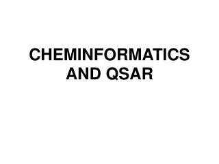 CHEMINFORMATICS AND QSAR