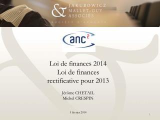 Loi de finances 2014 Loi de finances  rectificative pour 2013 Jérôme CHETAIL Michel CRESPIN