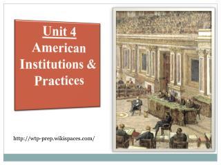 Unit  4 American  Institutions & Practices