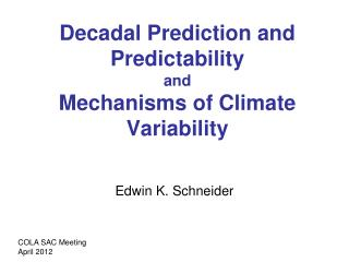 Decadal Prediction and  Predictability  and Mechanisms of Climate Variability