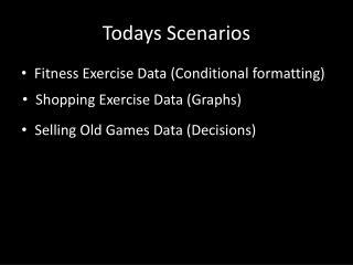 Todays Scenarios