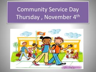 Community Service Day  Thursday , November 4 th