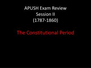 APUSH Exam Review Session II (1787-1860)