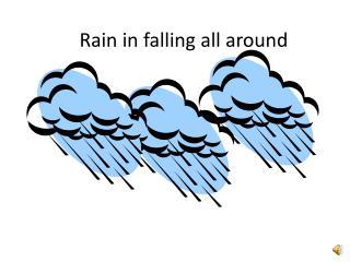 Rain in falling all around