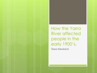 How the Yarra River  affected  people in the early 1900's.