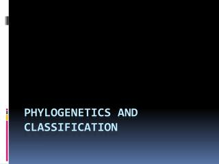 Phylogenetics  and classification