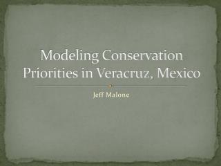 Modeling Conservation Priorities in Veracruz, Mexico