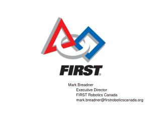 Mark  Breadner Executive Director FIRST Robotics Canada mark.breadner@firstroboticscanada.org