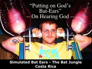 """Putting on God's  Bat-Ears ""  -- On Hearing God --"