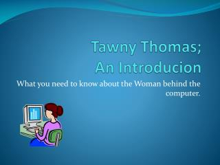 Tawny Thomas;  An  Introducion