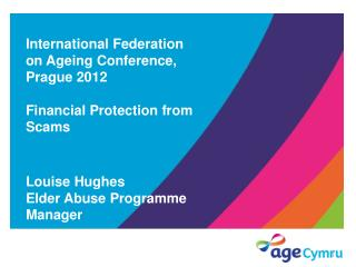 International Federation on Ageing Conference, Prague 2012 Financial Protection from Scams