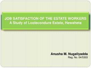JOB SATISFACTION OF THE ESTATE WORKERS A Study of Loolecondure Estate, Hewaheta
