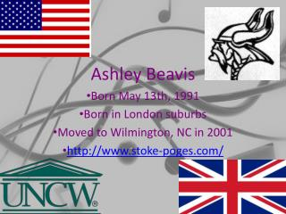 Ashley Beavis Born May 13th, 1991 Born in London suburbs Moved to Wilmington, NC in 2001