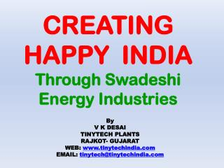 CREATING HAPPY  INDIA  Through Swadeshi Energy Industries