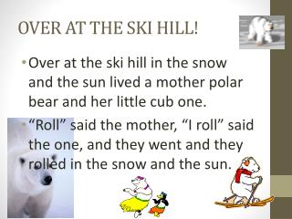 OVER AT THE SKI HILL!
