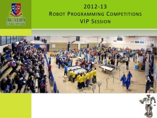 2012-13 Robot  Programming  Competitions VIP Session
