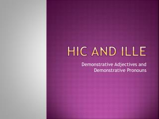 Hic and  ille