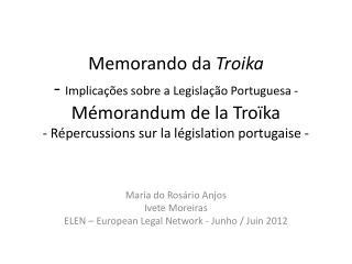 Maria do Rosário Anjos Ivete Moreiras ELEN –  European  Legal Network - Junho /  Juin  2012