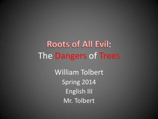 Roots of All Evil :  The  Dangers  of  Trees