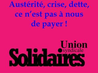 Austérité,  crise, dette, ce  n'est pas à  nous de  payer!
