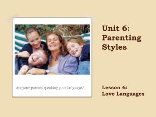 Unit 6: Parenting Styles Lesson  6: Love Languages