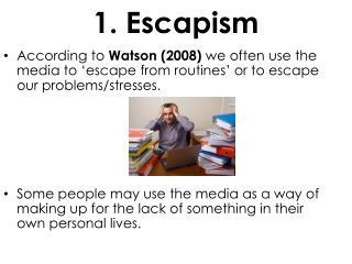 1.  Escapism