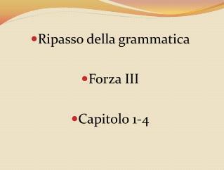 Ripasso della grammatica  Forza III Capitolo 1-4
