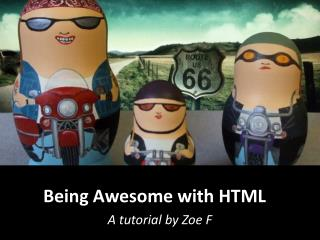 Being Awesome with HTML