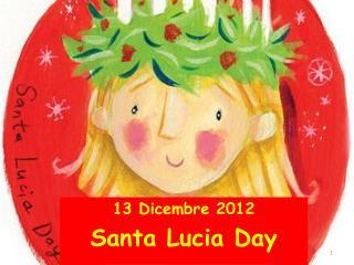 13  Dicembre 2012 Santa Lucia  Day