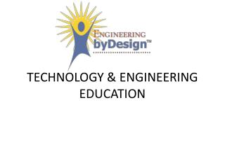 TECHNOLOGY & ENGINEERING EDUCATION