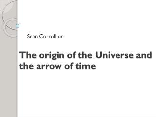 The  origin of  the  Universe  and the  arrow of time
