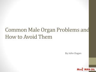 Common Male Organ Problems and How to Avoid Them
