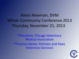 Alexis Newman, DVM Whole Community Conference 2013 Thursday, November 21, 2013