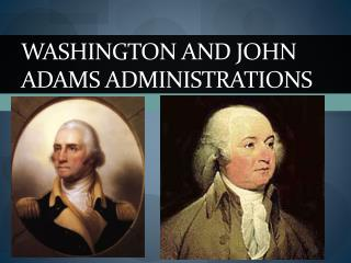 Washington and John Adams Administrations