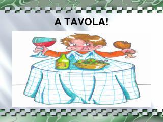 A  tavola !