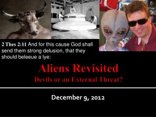 Aliens Revisited Devils or an External Threat?