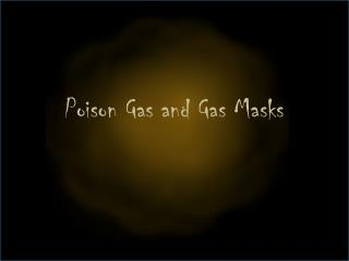 Poison Gas and Gas Masks