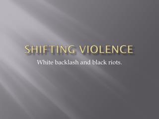 Shifting Violence